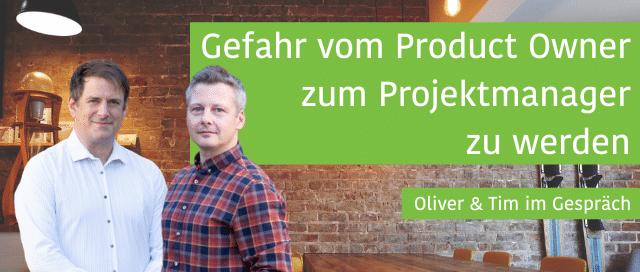 Gefahr vom Product Owner zum Projektmanager zu werden