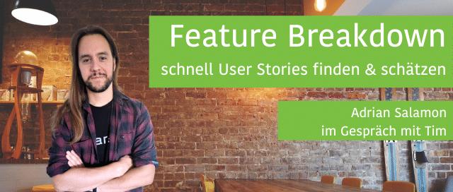 Feature Breakdown schnell User Stories finden & schätzen mit Adrian Salamon