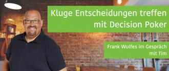 Kluge Entscheidungen treffen mit Decision Poker mit Frank Wulfes