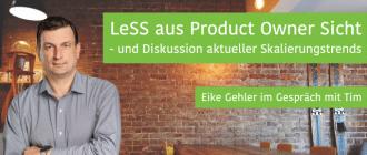 LeSS aus Product Owner Sicht - und Diskussion aktueller Skalierungstrends - mit Eike Gehler