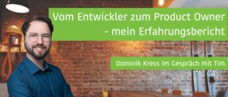 Vom Entwickler zum Product Owner - ein Erfahrungsbericht von Dominik Kress